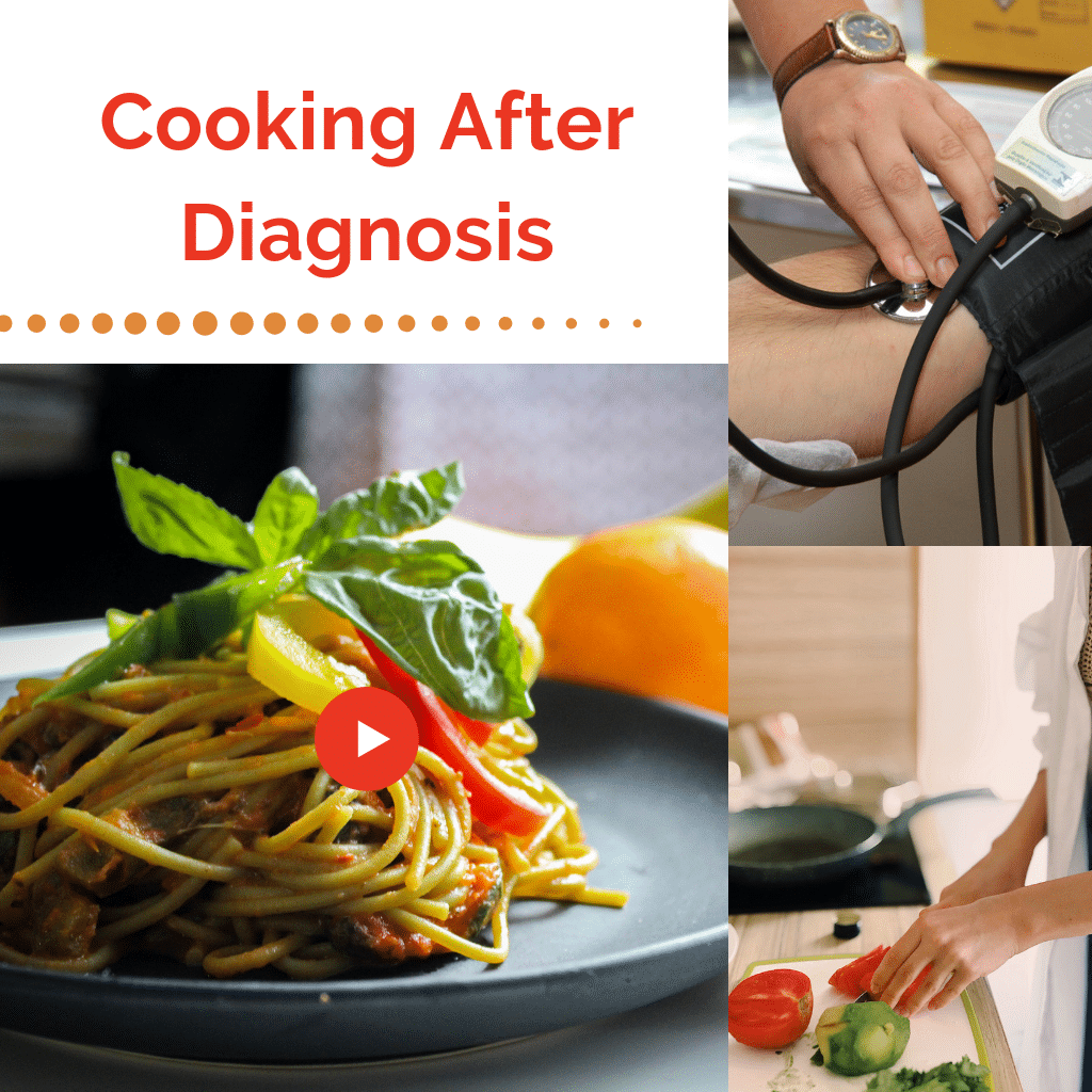 Cooking After Diagnosis; image shows an arm of someone getting their blood pressure checked along with an image of delicious pasta and a third image where a female is cutting tomatoes