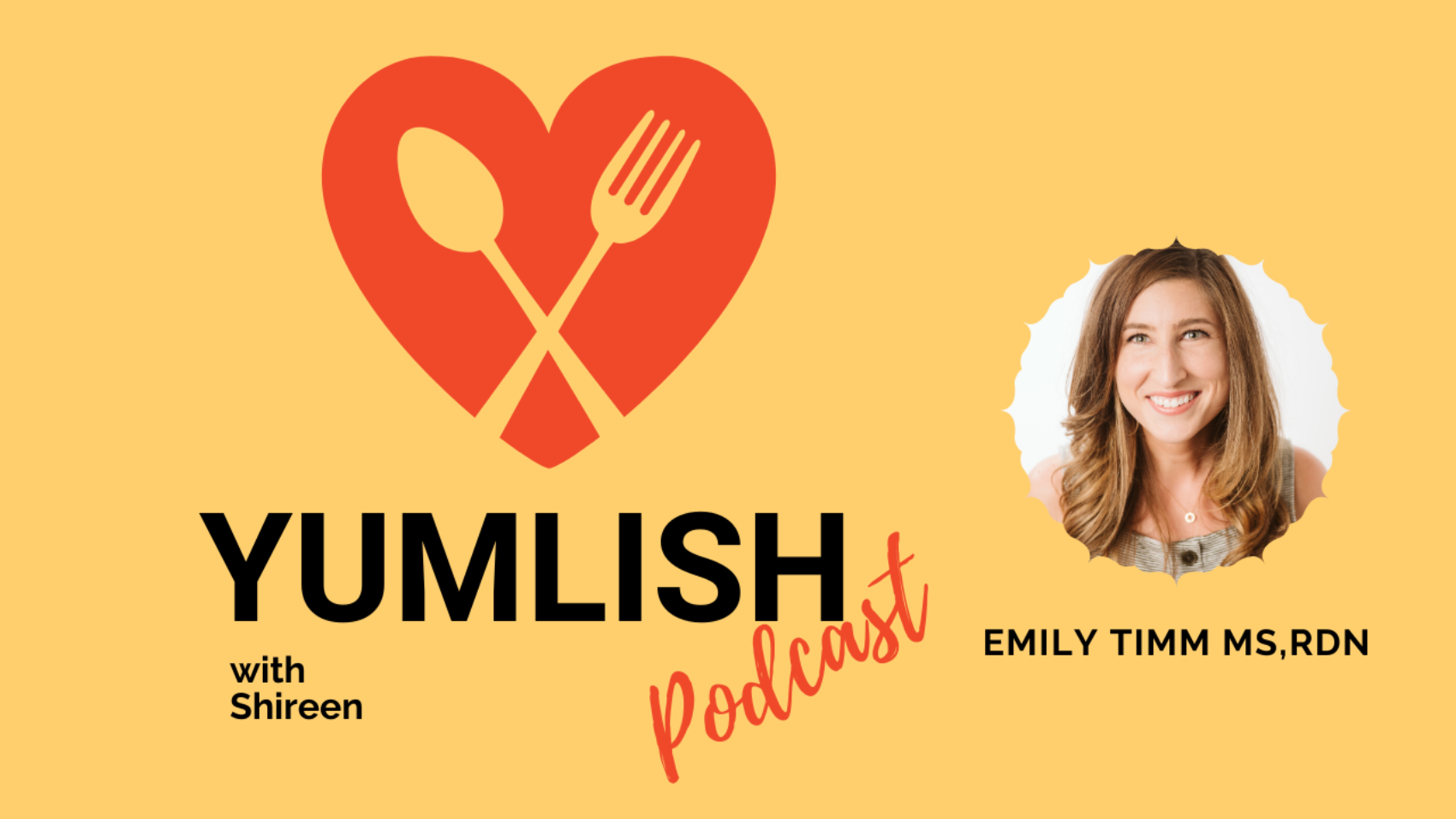 "YouTube Podcast Thumbnail with a fork and spoon in a heart with text saying ""Yumlish Podcast with Shireen"" with Emily RD picture"